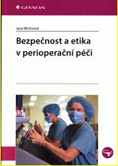 Bezpečnost a etika v perioperační péči  (odkaz v elektronickém katalogu)