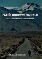 Pamír Highway na kole, aneb, Nejkrásnější silnice světa  (odkaz v elektronickém katalogu)