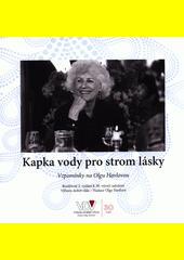Kapka vody pro strom lásky : vzpomínky na Olgu Havlovou (odkaz v elektronickém katalogu)