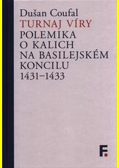 Turnaj víry : polemika o kalich na basilejském koncilu 1431-1433  (odkaz v elektronickém katalogu)