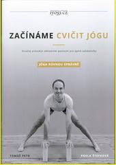 Začínáme cvičit jógu : stručný průvodce základními pozicemi pro úplné začátečníky  (odkaz v elektronickém katalogu)