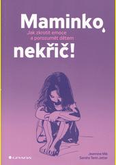 Maminko, nekřič! : jak zkrotit emoce a porozumět dětem  (odkaz v elektronickém katalogu)