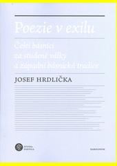 Poezie v exilu : čeští básníci za studené války a západní básnická tradice  (odkaz v elektronickém katalogu)