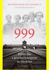 999 : příběh žen z prvního transportu do Osvětimi  (odkaz v elektronickém katalogu)