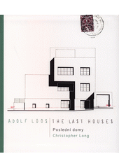 Adolf Loos : poslední domy = the last houses  (odkaz v elektronickém katalogu)