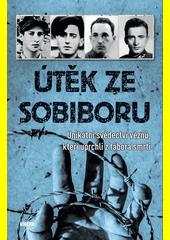 Útěk ze Sobiboru : unikátní svědectví vězňů, kteří uprchli z tábora smrti  (odkaz v elektronickém katalogu)