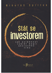Stát se investorem : jak ovládnout tvůrčí magii akciového trhu  (odkaz v elektronickém katalogu)