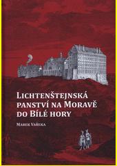 Lichtenštejnská panství na Moravě do Bílé hory  (odkaz v elektronickém katalogu)