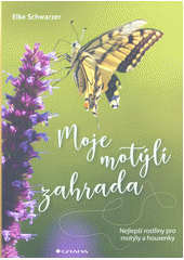 Moje motýlí zahrada : nejlepší rostliny pro motýly a housenky  (odkaz v elektronickém katalogu)