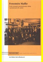 Fenomén Maffie : český (domácí) protirakouský odboj v proměnách 20. století  (odkaz v elektronickém katalogu)