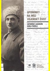 Upomínky na můj vojenský život : vzpomínky legionáře Karla Prášila (odkaz v elektronickém katalogu)