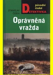 Oprávněná vražda : brněnská mordparta vyšetřuje  (odkaz v elektronickém katalogu)