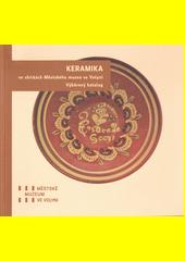 Keramika ve sbírkách Městského muzea ve Volyni : výběrový katalog  (odkaz v elektronickém katalogu)