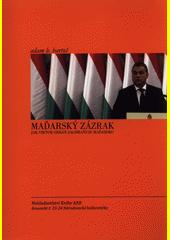 Maďarský zázrak : jak Viktor Orbán zachraňuje Maďarsko  (odkaz v elektronickém katalogu)