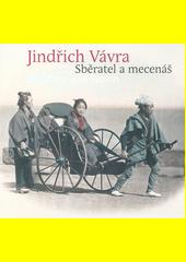 Jindřich Vávra : sběratel a mecenáš = collector and patron  (odkaz v elektronickém katalogu)