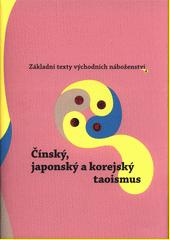 Základní texty východních náboženství. 4, Čínský, japonský a korejský taoismus  (odkaz v elektronickém katalogu)
