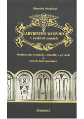 Labyrintem alchymie v českých zemích : osobnosti, symboly, lokality, pověsti a jejich interpretace  (odkaz v elektronickém katalogu)