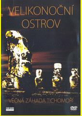Velikonoční ostrov : věčná záhada Tichomoří (odkaz v elektronickém katalogu)