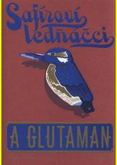Safíroví ledňáčci a Glutaman  (odkaz v elektronickém katalogu)