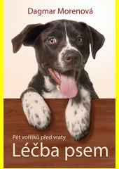 Léčba psem : pět voříšků před vraty  (odkaz v elektronickém katalogu)
