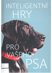 Inteligentní hry pro vašeho psa  (odkaz v elektronickém katalogu)