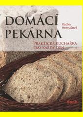 Domácí pekárna : praktická kuchařka pro každý den  (odkaz v elektronickém katalogu)