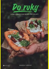 Do ruky : český streetfood nejen pro chlapy  (odkaz v elektronickém katalogu)