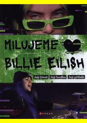 Milujeme Billie Eilish : její život, její hudba, její příběh  (odkaz v elektronickém katalogu)