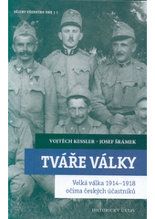 Tváře války : Velká válka 1914-1918 očima českých účastníků  (odkaz v elektronickém katalogu)
