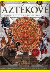 Aztékové : tajemná civilizace z hlubin dávnověku : velká kniha  (odkaz v elektronickém katalogu)