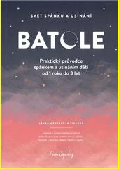 Batole : svět spánku a usínání : praktický průvodce spánkem a usínáním dětí od 1 roku do 3 let  (odkaz v elektronickém katalogu)