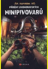 Příběhy jihomoravských minipivovarů  (odkaz v elektronickém katalogu)