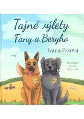 Tajné výlety Fany a Beryho : vypravování pro děti, které hledají klíč od brány do zázračného světa přírody  (odkaz v elektronickém katalogu)