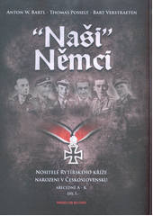 Naši  Němci : nositelé Rytířského kříže narozeni v Českolovensku. Díl 1., Abecedně A-K  (odkaz v elektronickém katalogu)