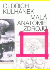 Oldřich Kulhánek : malá anatomie zdrojů  (odkaz v elektronickém katalogu)
