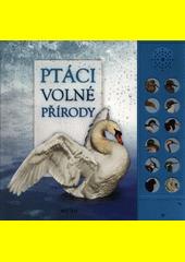 Ptáci volné přírody  (odkaz v elektronickém katalogu)