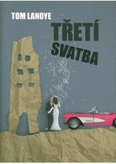 Třetí svatba  (odkaz v elektronickém katalogu)