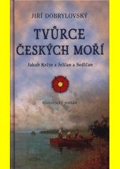 Tvůrce českých moří : Jakub Krčín z Jelčan a Sedlčan : historický román  (odkaz v elektronickém katalogu)