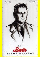 Jan Baťa : známý neznámý  (odkaz v elektronickém katalogu)