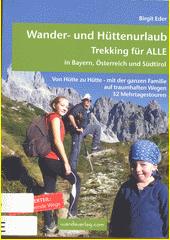Wander- und Hüttenurlaub - Trekking für ALLE : in Bayern, Österreich und Südtirol : von Hütte zu Hütte - mit der ganzen Familie auf traumhaften Wegen : 32 Mehrtagestouren : Sonderteil: knieschonende Wege  (odkaz v elektronickém katalogu)