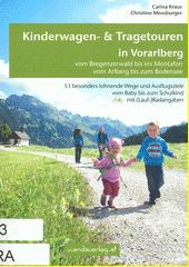 Kinderwagen & Tragetouren. Vorarlberg, vom Bregenzerwald bis ins Montafon vom Arlberg bis zum Bodensee 53 besonders lohnenede Wege und Ausflugsziele vom Baby bis zum Schulkind mit (Lauf-)Radangaben  (odkaz v elektronickém katalogu)