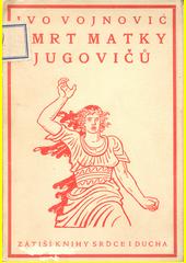 Smrt matky Jugovičů : čtvrtý zpěv 1912  (odkaz v elektronickém katalogu)