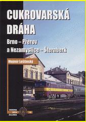Cukrovarská dráha : Brno - Přerov a Nezamyslice - Šternberk  (odkaz v elektronickém katalogu)