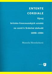 Entente cordiale : vývoj britsko-francouzských vztahů na cestě k Srdečné dohodě 1898-1904  (odkaz v elektronickém katalogu)