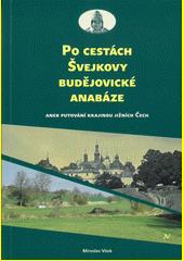 Po cestách Švejkovy budějovické anabáze, aneb, Putování krajinou jižních Čech  (odkaz v elektronickém katalogu)