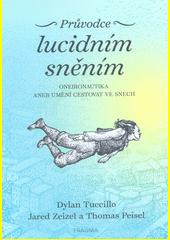 Průvodce lucidním sněním : oneironautika, aneb, umění cestovat ve snech  (odkaz v elektronickém katalogu)