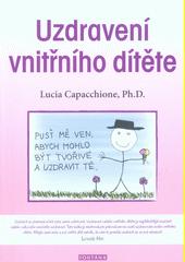 Uzdravení vnitřního dítěte : vysoce účinná metoda pro osvobození svého vnitřního já  (odkaz v elektronickém katalogu)