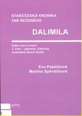 Staročeská kronika tak řečeného Dalimila : index slov a tvarů. 3. část, Zájmena, číslovky, neohebné slovní druhy  (odkaz v elektronickém katalogu)