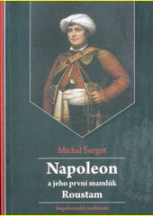 Napoleon a jeho první mamlúk Roustam : napoleonské osobnosti  (odkaz v elektronickém katalogu)