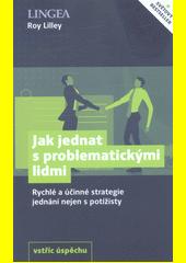 Jak jednat s problematickými lidmi : rychlé a účinné strategie jednání nejen s potížisty  (odkaz v elektronickém katalogu)